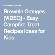 Brownie Oranges [VIDEO] - Easy Campfire Treat Recipes Ideas for Kids