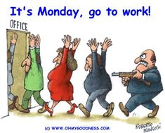 This a funny cartoon from www.ohmygodness.com , created by Rajnikant. It can distinct describe the mentality of office worker. It is funny and clear show its meaning. http://fun-book.blogspot.com/2008/10/funny-cartoons-by-fun-book.html