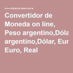 Convertidor de Moneda on line, Peso argentino,Dólar, Euro, Real