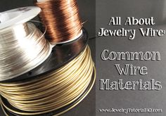 All about Jewelry Wire - Wire Materials. Choosing the right wire is an important part of successful wire jewelry designs. This article covers the many types of wire available so you know what it all means and how to choose the right wire for your jewelry projecs.  http://jewelrytutorialhq.com/all-about-jewelry-wire-wire-materials