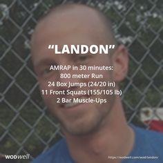 """LANDON"" Memorial WOD: AMRAP in 30 minutes: 800 meter Run; 24 Box Jumps (24/20 in); 11 Front Squats (155/105 lb); 2 Bar Muscle-Ups"