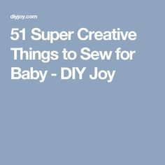 51 Super Creative Things to Sew for Baby - DIY Joy