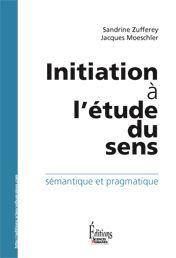 Initiation à l'étude du sens : sémantique et pragmatique / Sandrine Zufferer, Jacques Moeschler - Auxerre : Sciences Humaines Editions, 2012