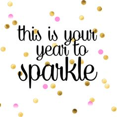 """PINSPIRATIONAL NYE QUOTES:  """"This is your year to sparkle"""""""