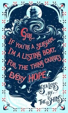 The Shins. One of my all time favorite lyrics.