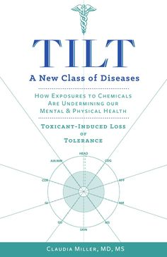 "TILT: A New Class of Diseases | ""Most diagnoses in medicine are not etiologic—they don't tell us what caused the illness. They are simply labels for constellations of signs and symptoms. In contrast, TILT is an etiologic diagnosis because it links illnesses with specific exposures."""