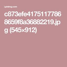 c873efe41751177868659f8a36882219.jpg (545×912)