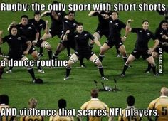 Rugby: The only sport with short shorts, a dance routine, AND violence that scares NFL players.