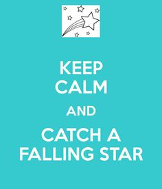 KEEP CALM AND CATCH A FALLING STAR