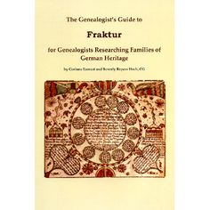 The Genealogist's Guide to Fraktur: For Genealogists Researching Families of German Heritage: Corinne Earnest and Beverly Repass Hoch: Masthof: Books