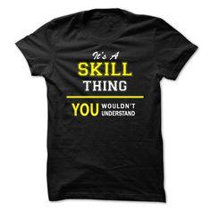 [Cool tshirt name meaning] Its A SKILL thing you wouldnt understand  Shirts of year  SKILL are you tired of having to explain yourself? With this T-Shirt you no longer have to. There are things that only SKILL can understand. Grab yours TODAY! If its not for you you can search your name or your friends name.  Tshirt Guys Lady Hodie  TAG YOUR FRIEND SHARE and Get Discount Today Order now before we SELL OUT  Camping a ritz thing you wouldnt understand tshirt hoodie hoodies year name birthday a…