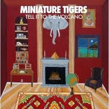Just started listening to Miniature Tigers, Tell It To The Volcano. I really like this band!