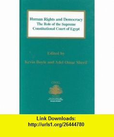 Human Rights and DemocracyThe Role of the Supreme Constitutional Court of Egypt (Cimel Book Series, No 3) (Centre of Islamic  Middle Eastern Law) (9789041102881) Kevin Boyle , ISBN-10: 9041102884  , ISBN-13: 978-9041102881 ,  , tutorials , pdf , ebook , torrent , downloads , rapidshare , filesonic , hotfile , megaupload , fileserve