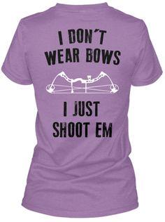 I Dont Wear Bows. I Just Shoot Em! | Teespring