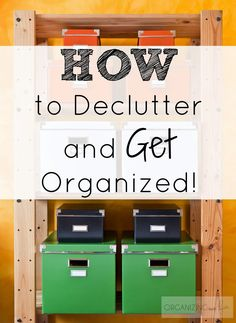 Great ideas on how to declutter and GET organized!