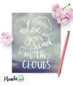 Lose Your Head In The Clouds Quote Prints Poster Printable Art Decor Hand Lettering Photographic Sky Picture Swallow Photography Blue Skies