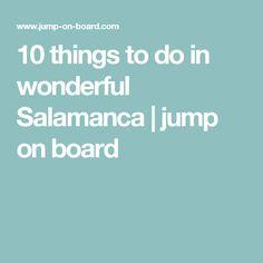 10 things to do in wonderful Salamanca | jump on board