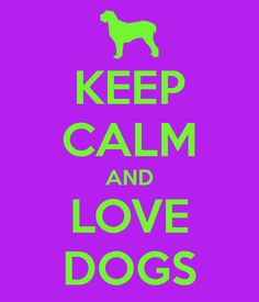 ceep calm and dogs | KEEP CALM AND LOVE DOGS