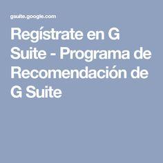 Regístrate en G Suite - Programa de Recomendación de G Suite