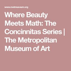 Where Beauty Meets Math: The Concinnitas Series | The Metropolitan Museum of Art