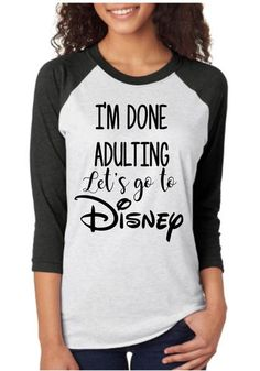 """Thank you for stopping by my shop! I am excited to have you here! Disney Addicts this top is for you!! My """"I'm done adulting, Let's go to Disney"""" Raglan is per"""