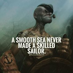 pürüzsüz bir deniz asla usta bir denizci yapmaz.