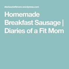 Homemade Breakfast Sausage | Diaries of a Fit Mom