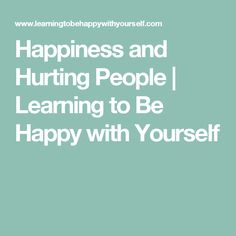 Happiness and Hurting People | Learning to Be Happy with Yourself