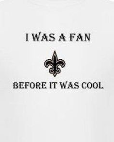 """A Fan Before It Was Cool.    (i'm what you call a """"Lifer"""" as in i've been a fan my whole life. there is no other team. We love the Saints. I don't know many ppl down here that don't. Should someone be brave enough to say they don't we """"convince them"""" that they might be mistaken lol ;))))"""