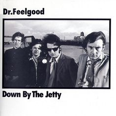 Dr. Feelgood - Down by the Jetty  [1975]