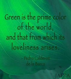 """Green is the prime color of the world, and that from which its loveliness arises."" ~ Pedro Calderon de la Barca #color #quote #green"