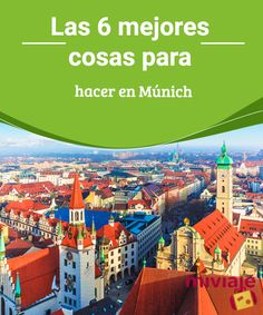 Las 6 mejores cosas para hacer en Múnich  Localizada en el #sur de #Alemania, #Múnich nos recibe con cientos de #actividades para #disfrutar.  #tops