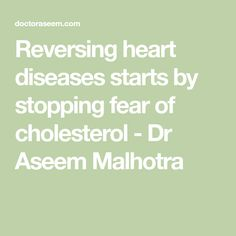 Reversing heart diseases starts by stopping fear of cholesterol - Dr Aseem Malhotra Reversing Heart Disease, Cardiac Diet, Medical Science, Event Organization, What You Can Do, Cholesterol, Sick, Weight Loss, Health