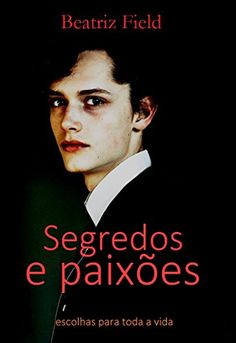 Segredos e paixões eBook: Beatriz Field: Amazon.com.br: Loja Kindle