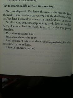 man alone measures time. man alone chimes the hour. and, because of this, man alone suffers a paralyzing fear that no other creature endures. a fear of time running out.
