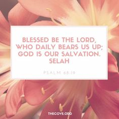 Blessed be the Lord, who daily bears us up; God is our salvation. Psalm 68:19 #Scripture #Encouragement