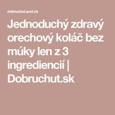 Jednoduchý zdravý orechový koláč bez múky len z 3 ingrediencií | Dobruchut.sk