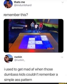 I used to get mad af when these dumbass kids couldn't remember a simple ass pattern Nickelodeon game show Stupid Funny, Funny Cute, Hilarious, Funny Relatable Memes, Funny Posts, Dankest Memes, Jokes, Haha, Nostalgia
