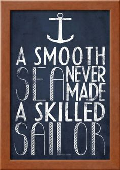 A Smooth Sea Never Made A Skilled Sailor Framed Poster at Art.com