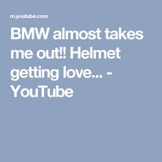 BMW almost takes me out!! Helmet getting love... - YouTube