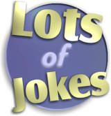 Lots of Jokes - Enjoy our massive collection of dirty jokes, clean jokes, funny pictures and videos!