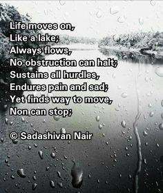 Life moves on, Like a lake; Always flows, No obstruction can halt; Sustains all hurdles, Endures pain and sad; Yet finds way to move, Non can stop;  © S... - Sadashivan Nair - Google+