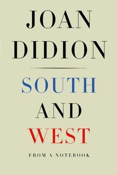South and West- From a Notebook by Joan Didion http://www.bookscrolling.com/anticipated-book-releases-2017-aggregated-list/