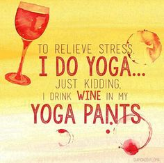 To relieve stress i do yoga... just kidding. I drink wine in my yoga pants. #diamonddiploma