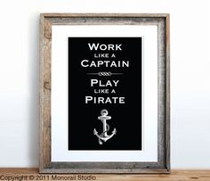 I wonder if a certain Coastie family would like this.Work Like a Captain Play Like a Pirate Small by Monorail on Etsy Suit Man, Quotes To Live By, Great Quotes, Awesome Quotes, Unique Quotes, Life Quotes, Pirate Life, Favorite Quotes, My Favorite Things