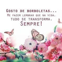 Gosto de borboletas...Me fazem lembrar que a vida tudo se transforma, sempre!!