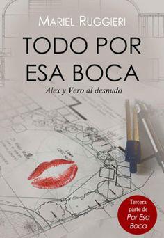 I love books free: TODO POR ESA BOCA ( POR ESA BOCA # 3 ) - MARIEL RU...