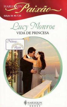 Meus Romances Blog: Vida De Princesa - Lucy Monroe - Harlequin Paixão ...