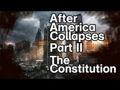 After America Collapses - Part II - The Constitution in Perspective - YouTube