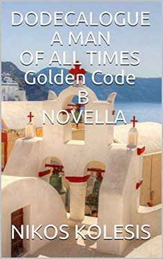 DODECALOGUE A MAN OF ALL TIMES Golden Code B NOVELLA by [KOLESIS, NIKOS, KOLESIS, NIKOS ]